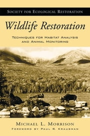 Wildlife Restoration - Techniques for Habitat Analysis and Animal Monitoring ebook by Michael L. Morrison,Paul R. Krausman