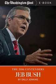 The 2016 Contenders: Jeb Bush ebook by Sally Jenkins,The Washington Post