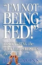 I'm Not Being Fed ebook by Jeff Cavins