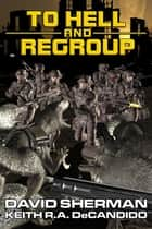 To Hell and Regroup ebook by David Sherman, Keith R.A. DeCandido