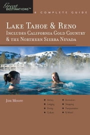 Explorer's Guide Lake Tahoe & Reno: Includes California Gold Country & the Northern Sierra Nevada: A Great Destination ebook by Jim Moore