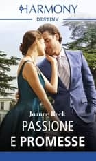 Passione e promesse - Harmony Destiny ebook by Joanne Rock