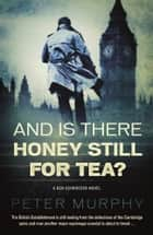And Is There Honey Still For Tea? ebook by Peter Murphy