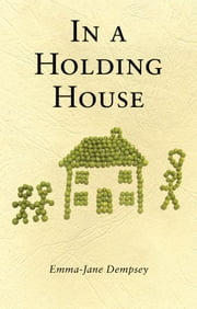 In A Holding House ebook by Emma-Jane Dempsey