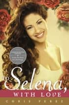 To Selena, with Love - Commemorative Edition ebook by Chris Perez