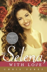 To Selena, with Love ebook by Chris Perez