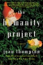 The Humanity Project - A Novel ebook by Jean Thompson