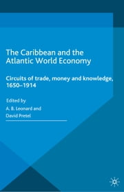 The Caribbean and the Atlantic World Economy - Circuits of trade, money and knowledge, 1650-1914 ebook by