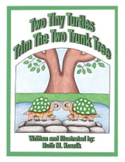Two Tiny Turtles Trim The Two Trunk Tree ebook by Ruth M. Kosnik