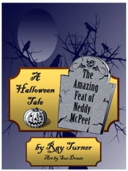 A Halloween Tale, The Amazing Feat of Neddy McPeet ebook by Ray Turner
