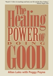 The Healing Power of Doing Good ebook by Allan Luks; Peggy Payne