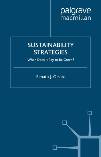 Sustainability Strategies - When Does it Pay to be Green? ebook by R. Orsato