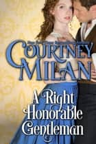 A Right Honorable Gentleman 電子書籍 by Courtney Milan