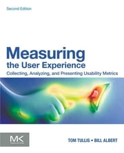 Measuring the User Experience - Collecting, Analyzing, and Presenting Usability Metrics ebook by William Albert,Thomas Tullis