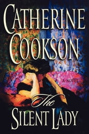 The Silent Lady - A Novel ebook by Catherine Cookson