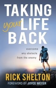 Taking Your Life Back - Overcome Any Obstacle From the Enemy ebook by Shelton,Rick,Meyer,Joyce