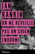 On ne réveille pas un chien endormi ebook by Ian Rankin