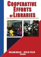 Cooperative Efforts of Libraries ebook by Rita Pellen, William Miller