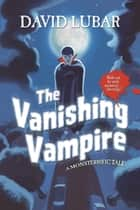 The Vanishing Vampire - A Monsterrific Tale eBook by David Lubar