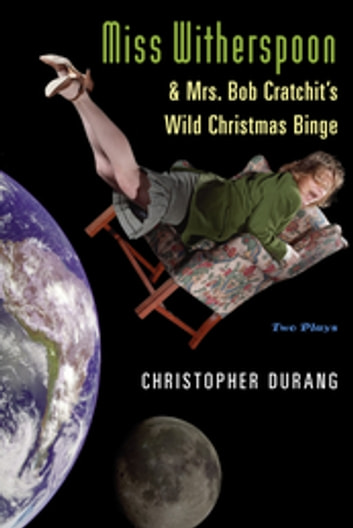 Miss witherspoon and mrs bob cratchits wild christmas binge ebook miss witherspoon and mrs bob cratchits wild christmas binge two plays ebook by christopher fandeluxe Gallery