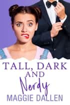 Tall, Dark, and Nerdy - Crazy Crush, #1 ebook by Maggie Dallen