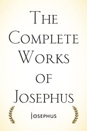 The Complete Works of Josephus ebook by Josephus