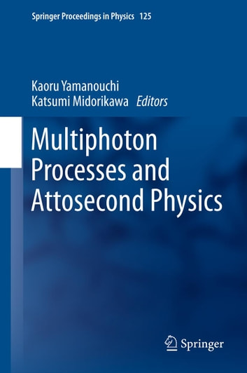 Multiphoton Processes and Attosecond Physics - Proceedings of the 12th International Conference on Multiphoton Processes (ICOMP12) and the 3rd International Conference on Attosecond Physics (ATTO3) ebook by