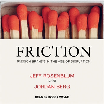 Friction - Passion Brands in the Age of Disruption audiobook by Jeff Rosenblum,Jordan Berg