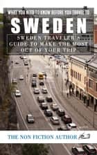 What You Need to Know Before You Travel to Sweden - Sweden Traveler's Guide to Make the Most Out of Your Trip ebook by The Non Fiction Author