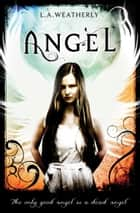 Angel: The Angel Trilogy (Book 1) ebook by L.A. Weatherly