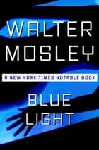Blue Light ebook by Walter Mosley