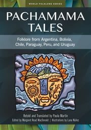 Pachamama Tales: Folklore from Argentina, Bolivia, Chile, Paraguay, Peru, and Uruguay ebook by Paula Martin,Margaret Read MacDonald
