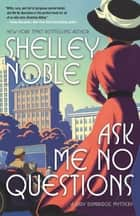 Ask Me No Questions - A Lady Dunbridge Mystery eBook by Shelley Noble
