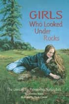 Girls Who Looked Under Rocks ebook by Jeannine Atkins, Paula Conner