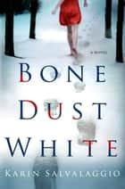 Bone Dust White ebook by Karin Salvalaggio