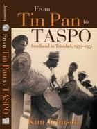 From Tin Pan to TASPO: Steelband in Trinidad, 1939-1951 ebook by Kim Johnson