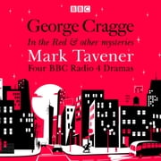 George Cragge: In the Red & other mysteries - Four BBC Radio 4 dramas audiobook by Mark Tavener