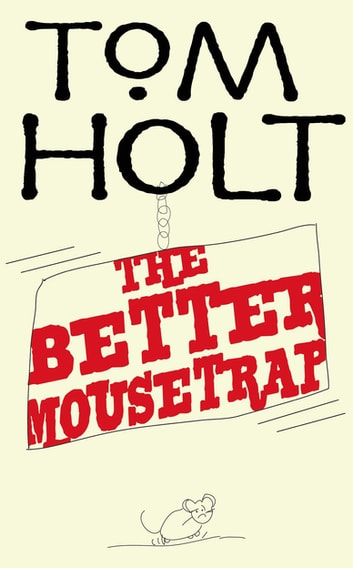 The Better Mousetrap - J.W. Wells & Co. Book 5 ebook by Tom Holt