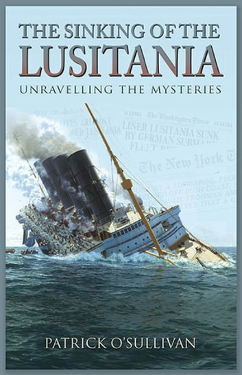 The Sinking of the Lusitania ebook by Patrick O'Sullivan