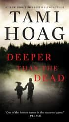 Deeper Than the Dead eBook par Tami Hoag