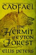 The Hermit of Eyton Forest ebook by Ellis Peters