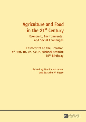 Agriculture and Food in the 21 st Century - Economic, Environmental and Social Challenges- Festschrift on the Occasion of Prof. Dr. Dr. h.c. P. Michael Schmitz 65 th Birthday ebook by