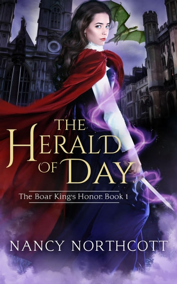 The Herald of Day - The Boar King's Honor Trilogy, #1 ebook by Nancy Northcott
