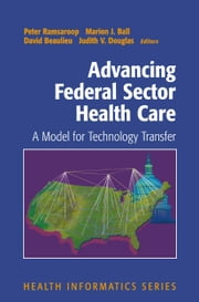 Advancing Federal Sector Health Care - A Model for Technology Transfer ebook by Peter Ramsaroop,David Beaulieu,Judith V. Douglas,Marion J. Ball