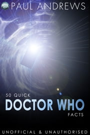 50 Quick Doctor Who Facts ebook by Paul Andrews