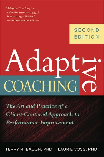 Adaptive Coaching - The Art and Practice of a Client-Centered Approach to Performance Improvement ebook by Karen I. Spear,Terry R. Bacon