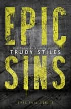 Epic Sins ebook by Trudy Stiles