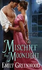 Mischief by Moonlight ebook by Emily Greenwood