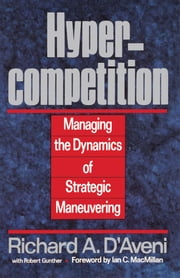 Hypercompetition ebook by Richard A. D'aveni