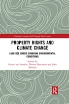 Property Rights and Climate Change - Land use under changing environmental conditions ebook by Fennie van Straalen, Thomas Hartmann, John Sheehan